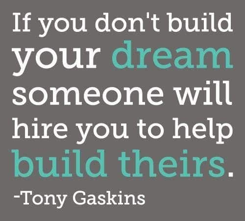 if-you-dont-build-your-dream-someone-will-hire-you-to-help-build-theirs-tony-gaskins